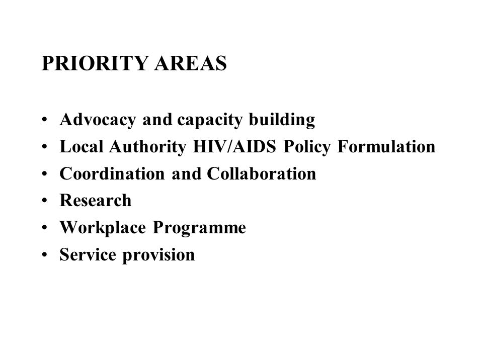 PRIORITY AREAS Advocacy and capacity building Local Authority HIV/AIDS Policy Formulation Coordination and Collaboration Research Workplace Programme
