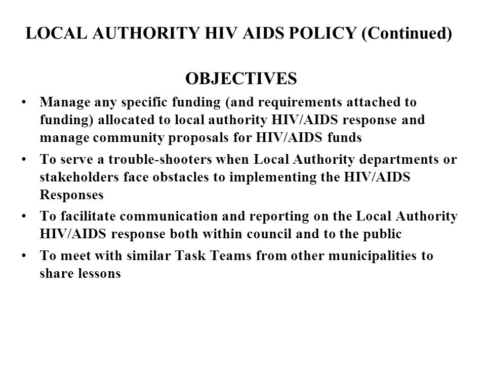 LOCAL AUTHORITY HIV AIDS POLICY (Continued) OBJECTIVES Manage any specific funding (and requirements attached to funding) allocated to local authority