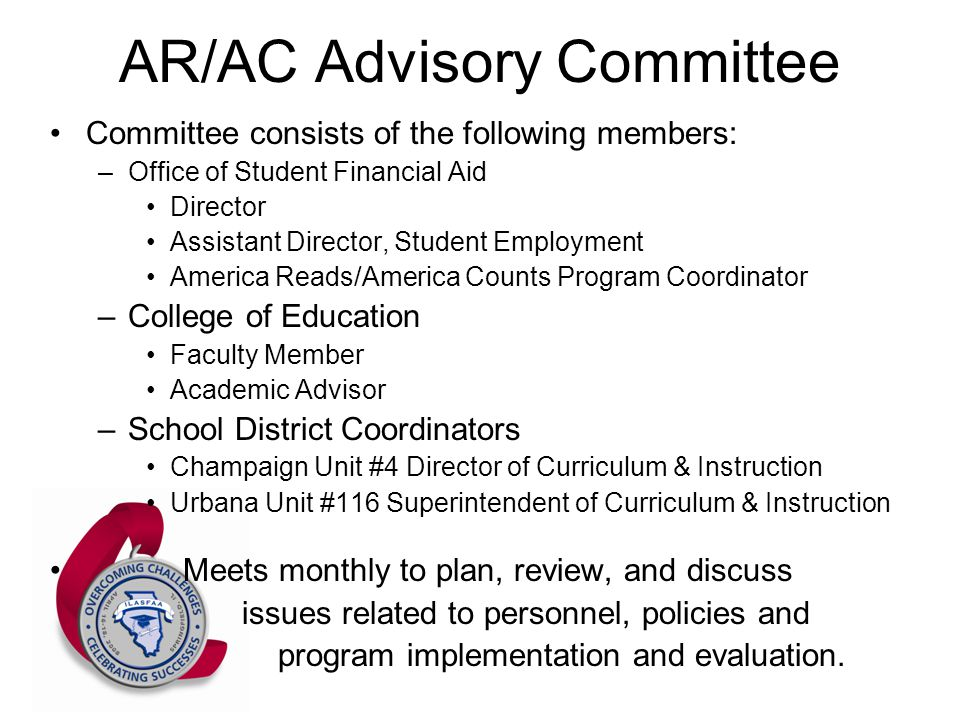 ILASFAA Annual Conference April 16-18, 2008 AR/AC Advisory Committee Committee consists of the following members: –Office of Student Financial Aid Dir