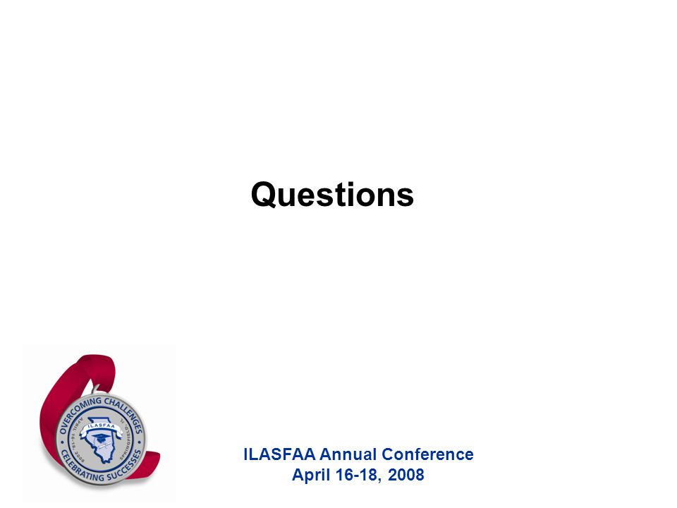ILASFAA Annual Conference April 16-18, 2008 Questions