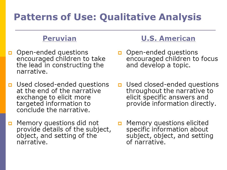 Patterns of Use: Qualitative Analysis Peruvian  Open-ended questions encouraged children to take the lead in constructing the narrative.