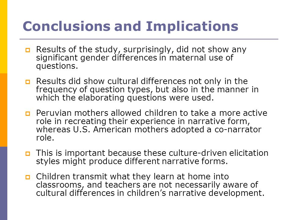 Conclusions and Implications  Results of the study, surprisingly, did not show any significant gender differences in maternal use of questions.