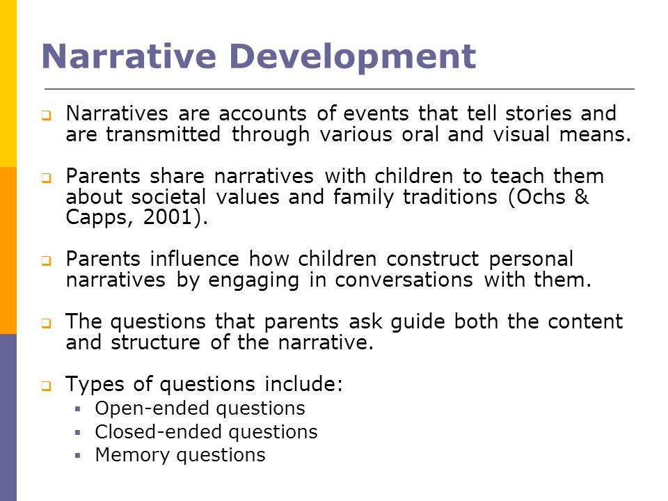 Narrative Development  Narratives are accounts of events that tell stories and are transmitted through various oral and visual means.