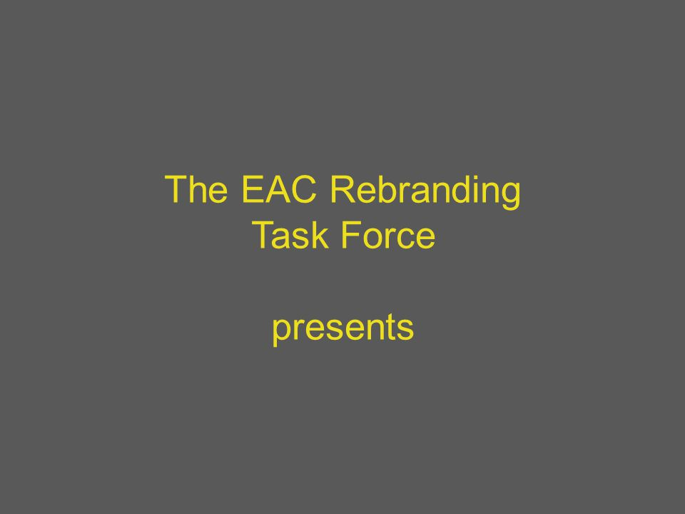 The EAC Rebranding Task Force presents