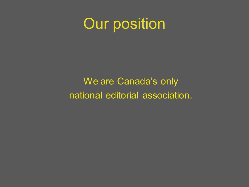Our position We are Canada's only national editorial association.