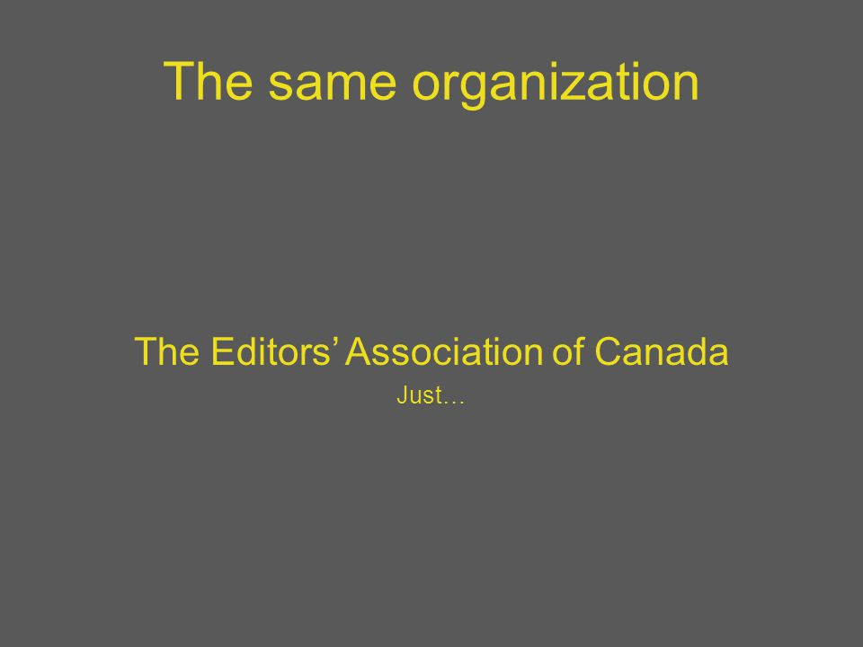 The same organization The Editors' Association of Canada Just…