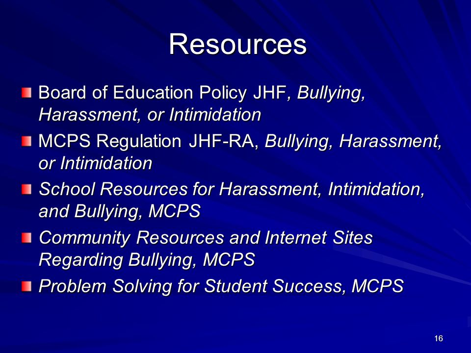 16 Resources Board of Education Policy JHF, Bullying, Harassment, or Intimidation MCPS Regulation JHF-RA, Bullying, Harassment, or Intimidation School