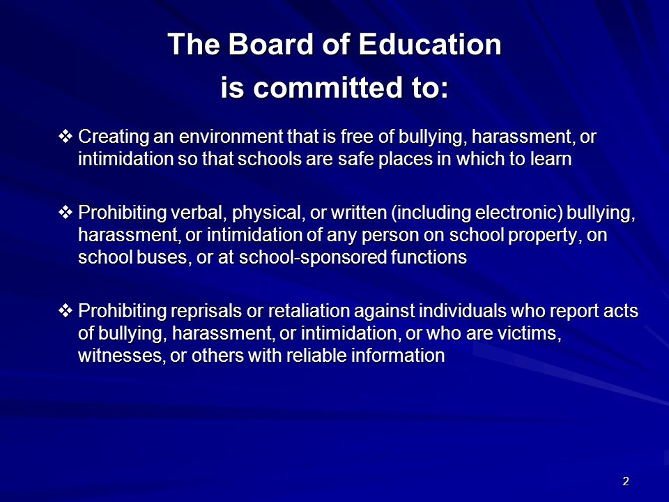 2 The Board of Education is committed to:  Creating an environment that is free of bullying, harassment, or intimidation so that schools are safe pla