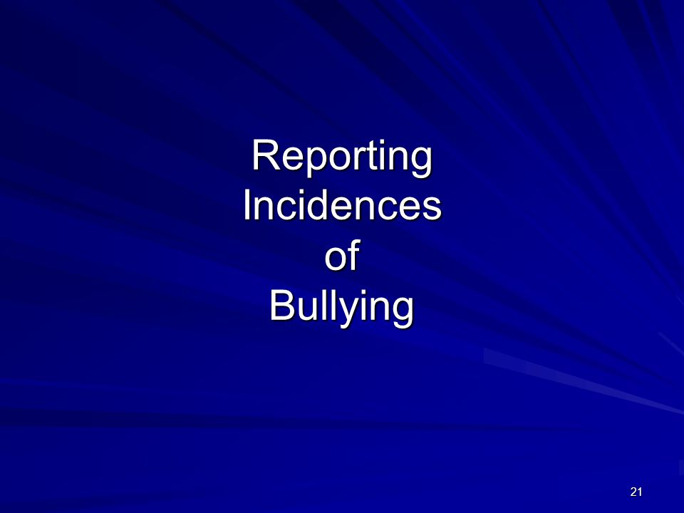 21 Reporting Incidences of Bullying