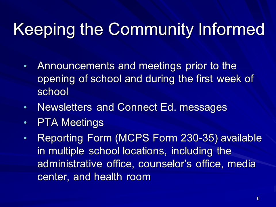 6 Keeping the Community Informed Announcements and meetings prior to the opening of school and during the first week of school Announcements and meetings prior to the opening of school and during the first week of school Newsletters and Connect Ed.
