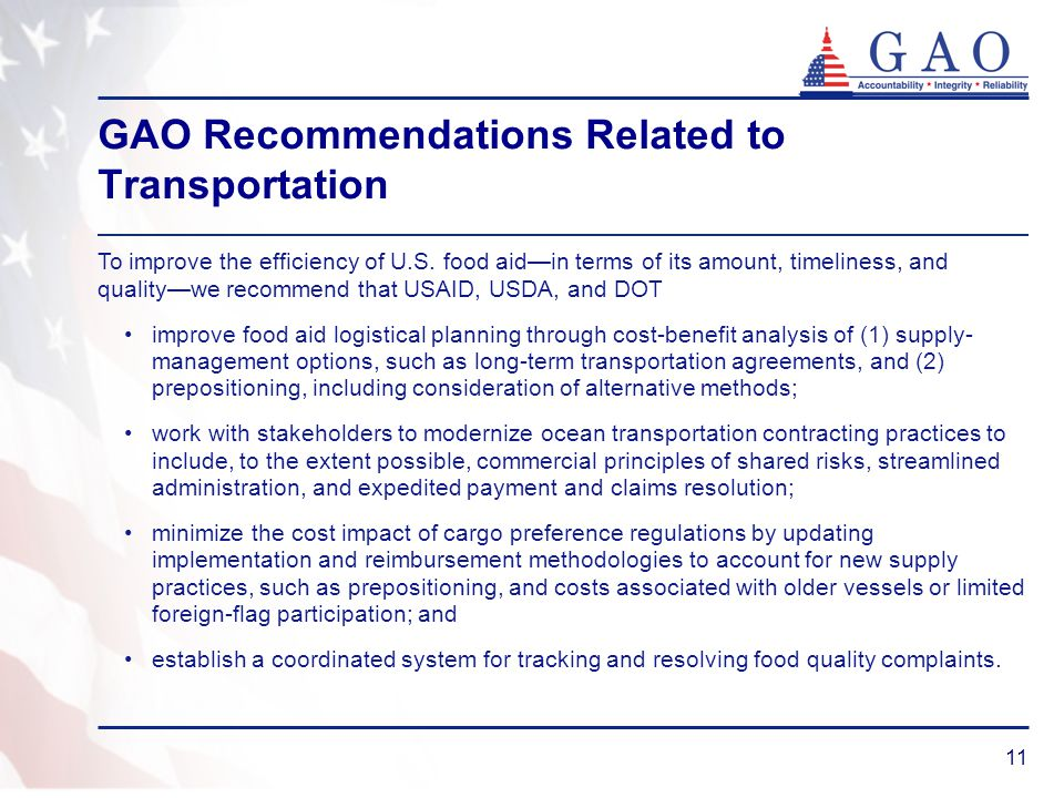 11 GAO Recommendations Related to Transportation To improve the efficiency of U.S. food aid—in terms of its amount, timeliness, and quality—we recomme