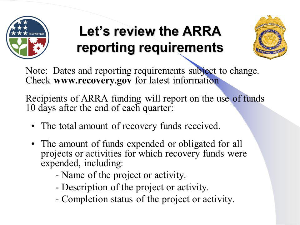 Let's review the ARRA reporting requirements Note: Dates and reporting requirements subject to change.