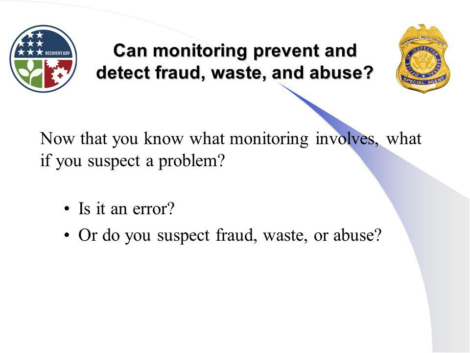 Can monitoring prevent and detect fraud, waste, and abuse.