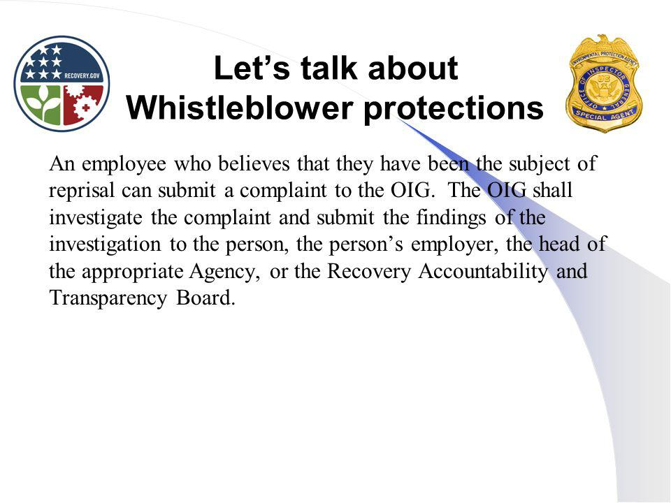 Let's talk about Whistleblower protections An employee who believes that they have been the subject of reprisal can submit a complaint to the OIG.