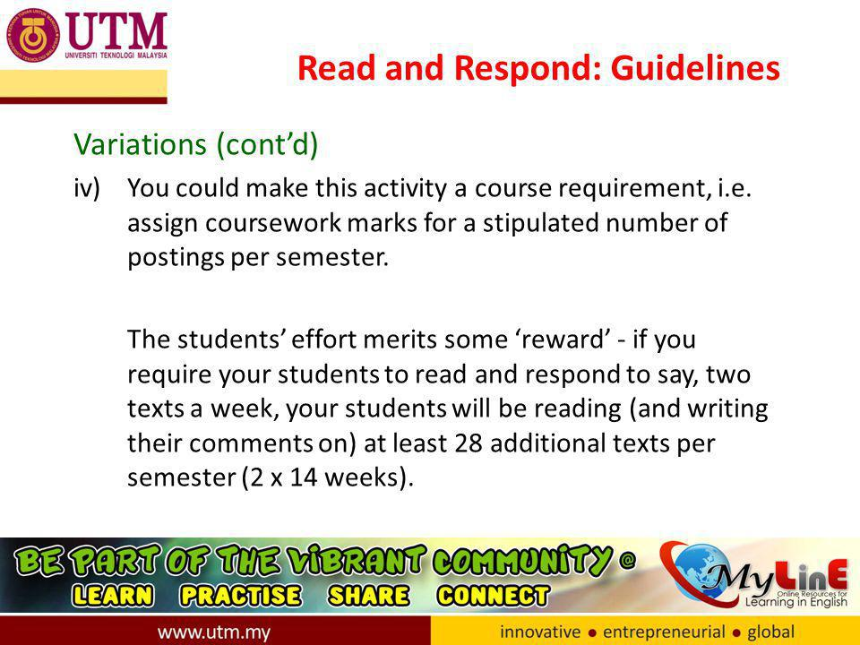 Read and Respond: Guidelines Variations (cont'd) iv)You could make this activity a course requirement, i.e.