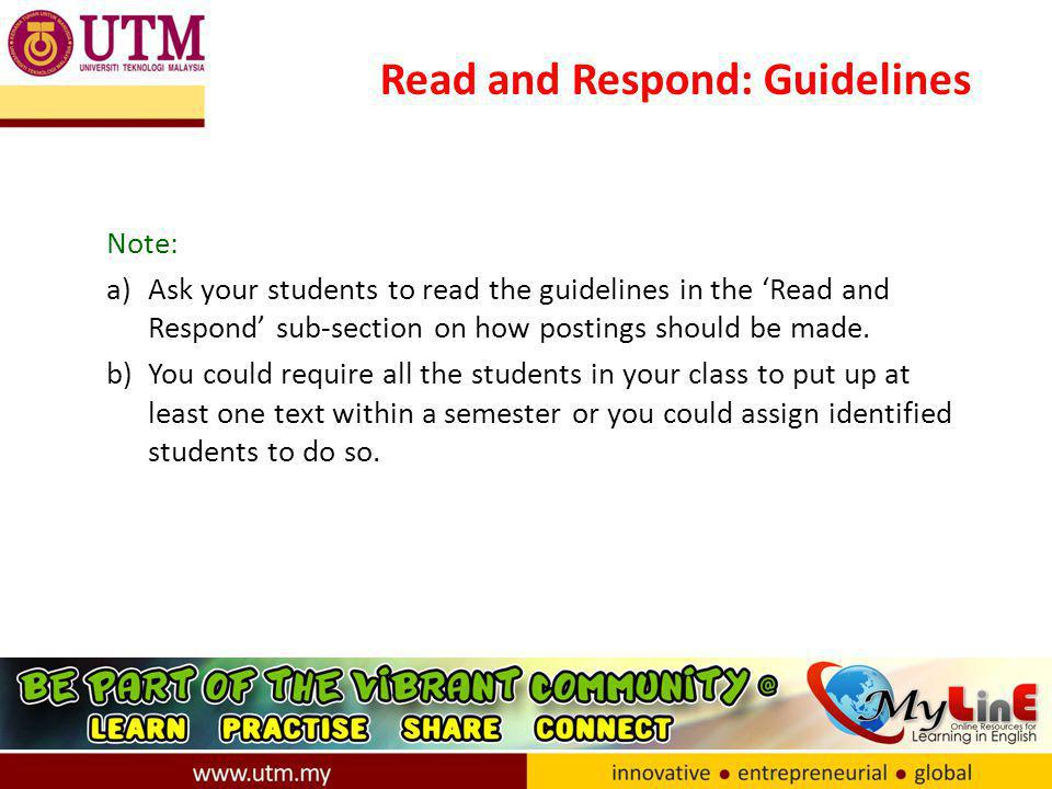 Read and Respond: Guidelines Note: a)Ask your students to read the guidelines in the 'Read and Respond' sub-section on how postings should be made.