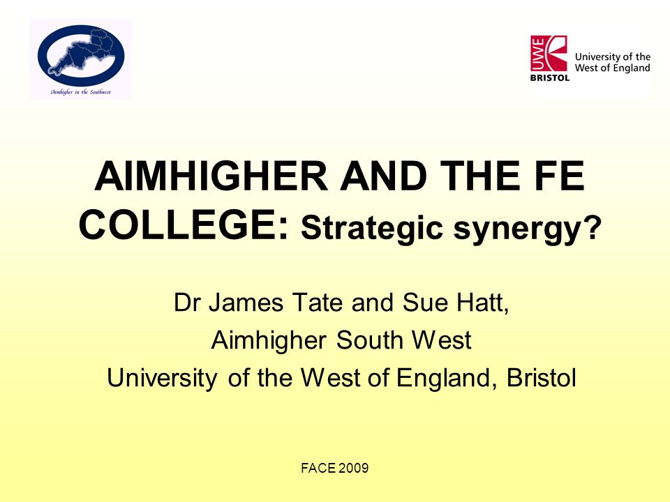 FACE 2009 AIMHIGHER AND THE FE COLLEGE: Strategic synergy.