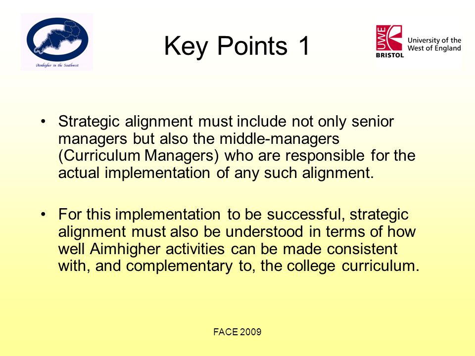FACE 2009 Key Points 1 Strategic alignment must include not only senior managers but also the middle-managers (Curriculum Managers) who are responsible for the actual implementation of any such alignment.