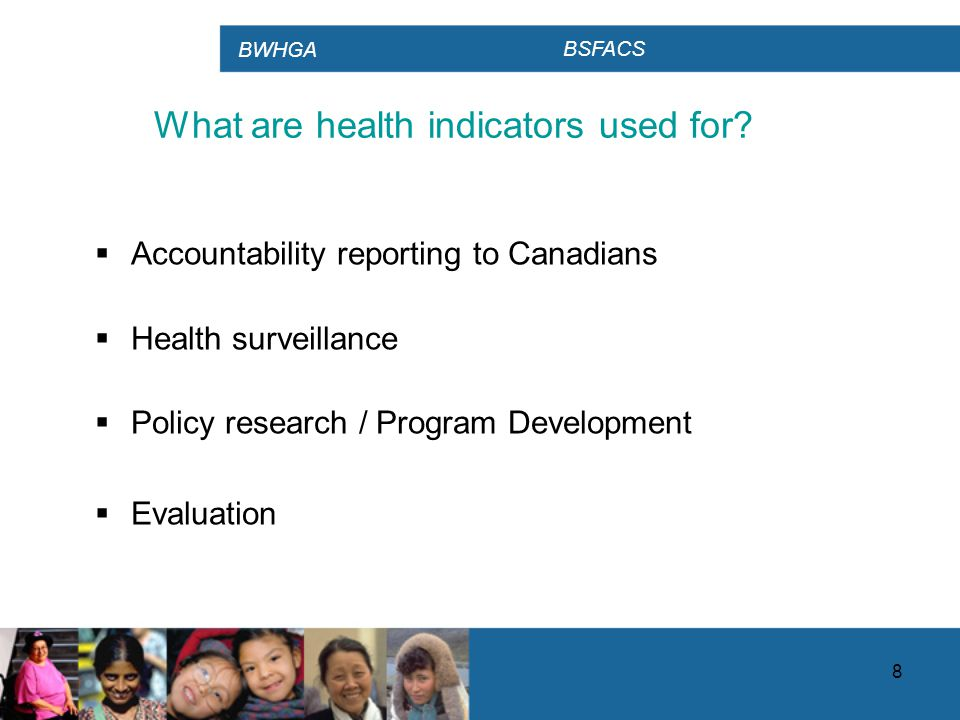 BWHGA BSFACS 8 What are health indicators used for.