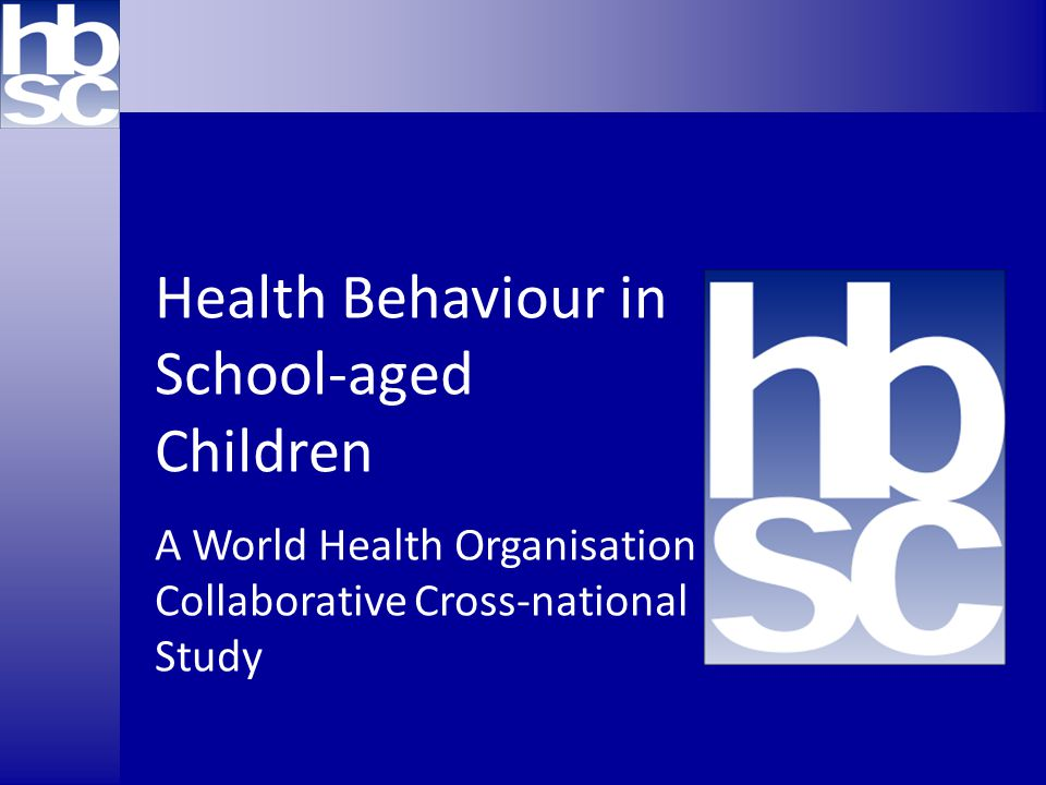 Health Behaviour in School-aged Children A World Health Organisation Collaborative Cross-national Study