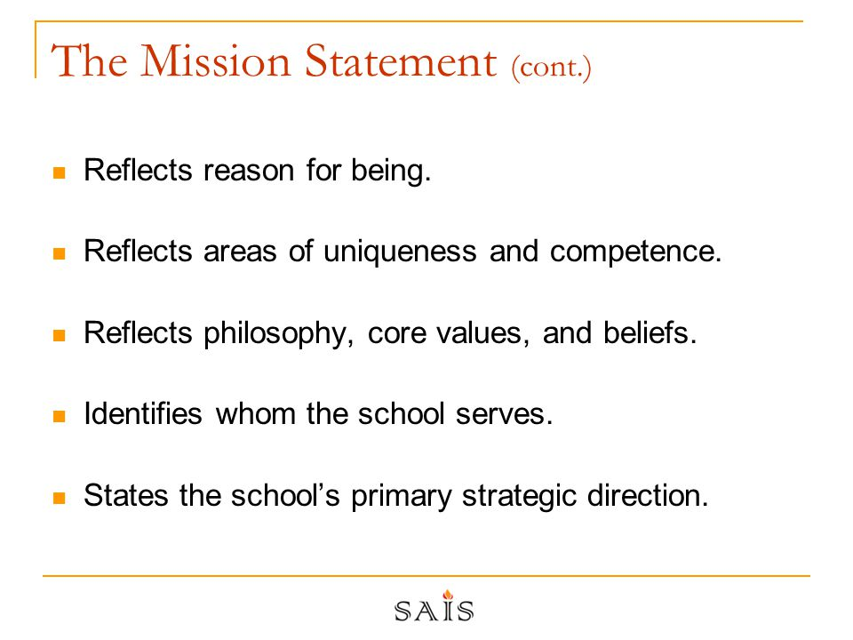 The Mission Statement (cont.) Reflects reason for being.