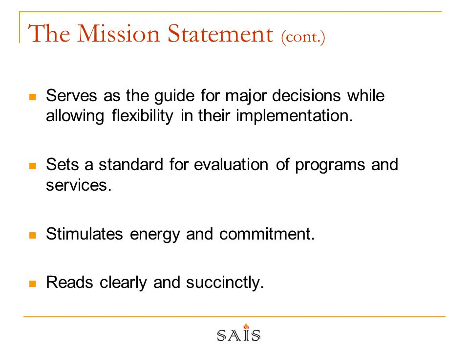 The Mission Statement (cont.) Serves as the guide for major decisions while allowing flexibility in their implementation.