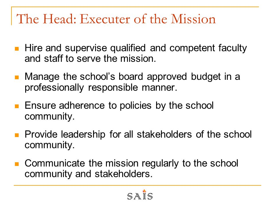 The Head: Executer of the Mission Hire and supervise qualified and competent faculty and staff to serve the mission.