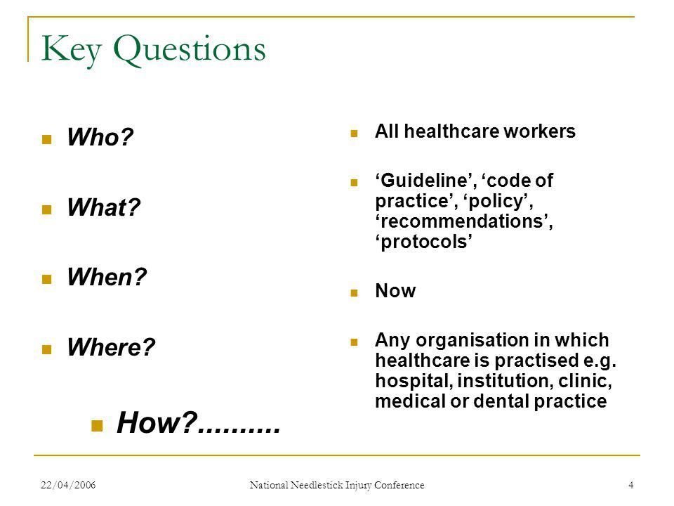 22/04/2006 National Needlestick Injury Conference 4 Key Questions Who.