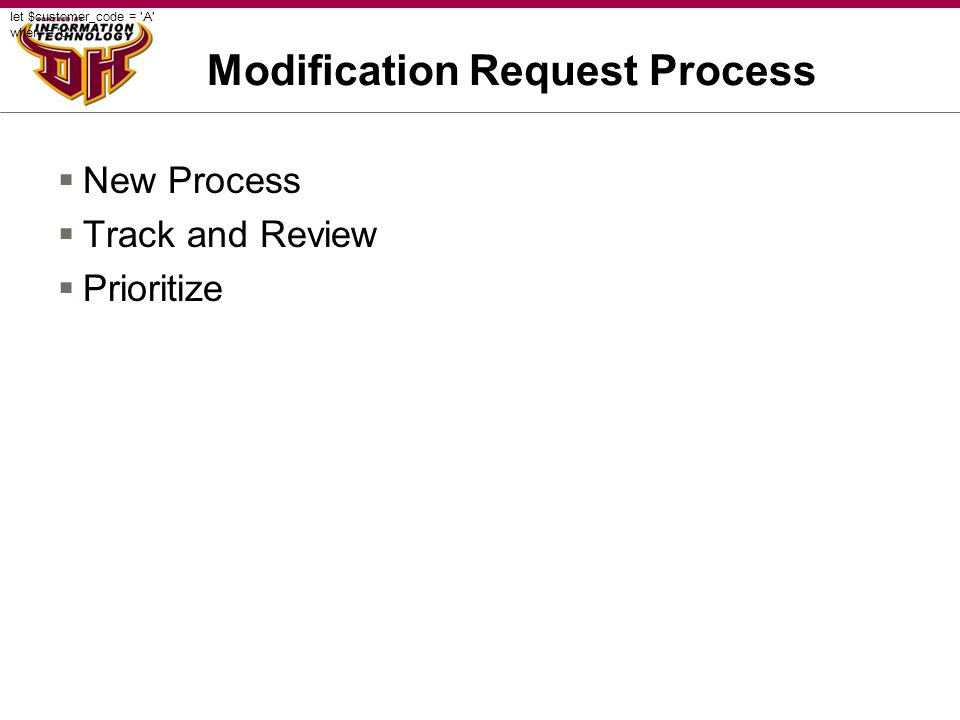 Modification Request Process  New Process  Track and Review  Prioritize let $customer_code = 'A' when = 'b'