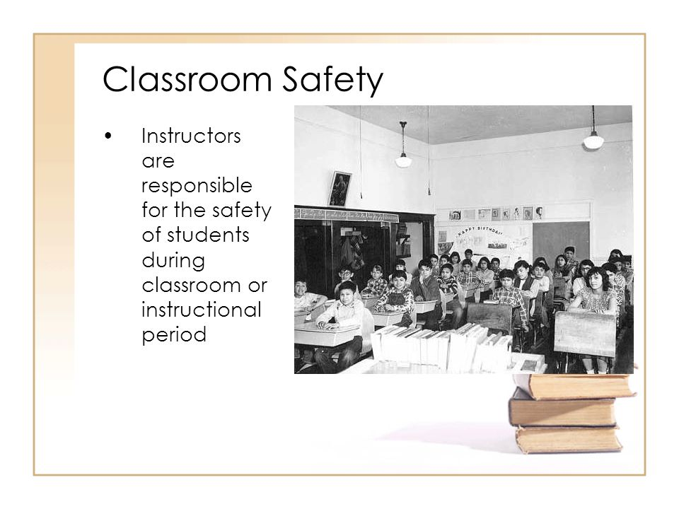 Aisles within classrooms and access to exits must remain clear to allow for a quick and orderly exit if necessary Classroom Safety