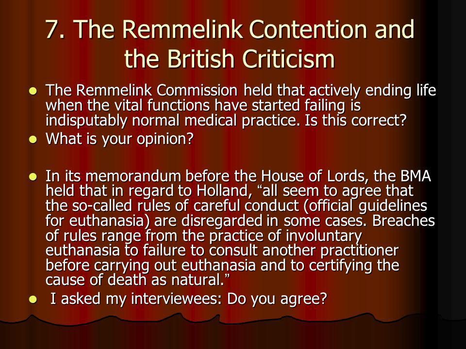 7. The Remmelink Contention and the British Criticism The Remmelink Commission held that actively ending life when the vital functions have started fa