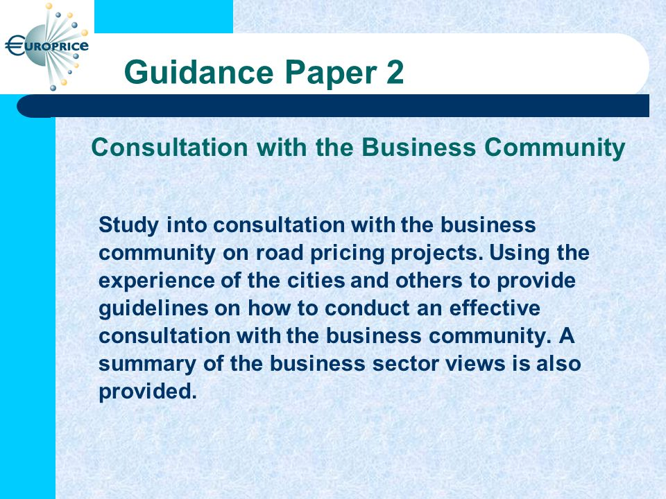 Guidance Paper 2 Consultation with the Business Community Study into consultation with the business community on road pricing projects.