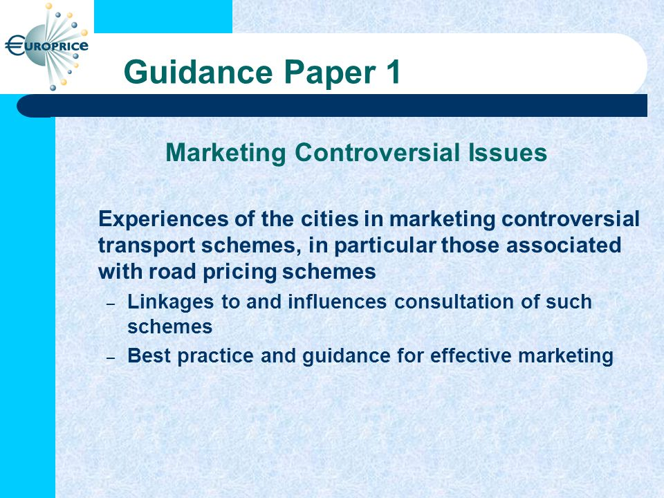 Guidance Paper 1 Marketing Controversial Issues Experiences of the cities in marketing controversial transport schemes, in particular those associated with road pricing schemes – Linkages to and influences consultation of such schemes – Best practice and guidance for effective marketing