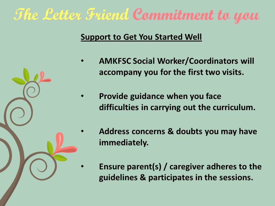 The Letter Friend Commitment to you Support to Get You Started Well AMKFSC Social Worker/Coordinators will accompany you for the first two visits.