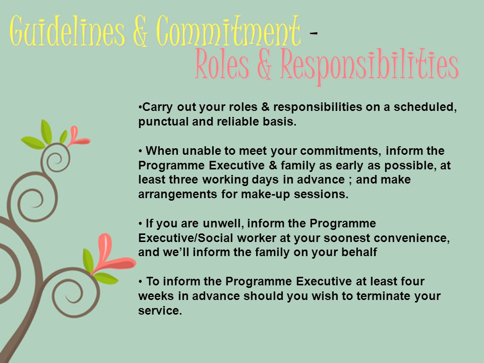 Guidelines & Commitment – Carry out your roles & responsibilities on a scheduled, punctual and reliable basis.