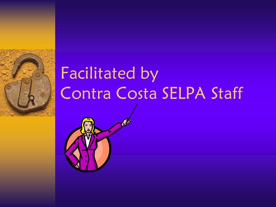 Facilitated by Contra Costa SELPA Staff