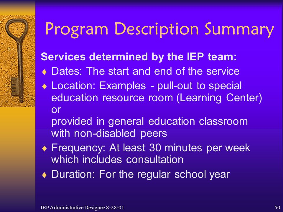 IEP Administrative Designee 8-28-0150 Program Description Summary Services determined by the IEP team:  Dates: The start and end of the service  Loc