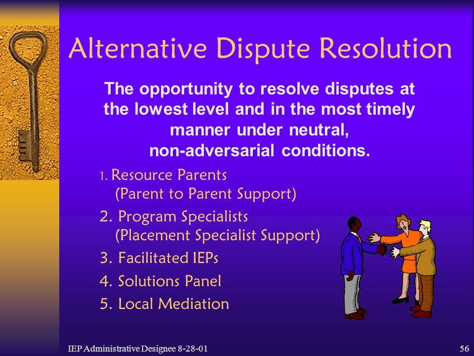 IEP Administrative Designee 8-28-0156 Alternative Dispute Resolution 1. Resource Parents (Parent to Parent Support) 2. Program Specialists (Placement