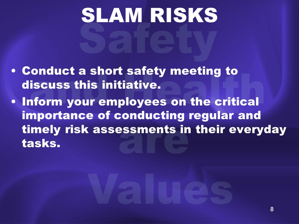 8 SLAM RISKS Conduct a short safety meeting to discuss this initiative.