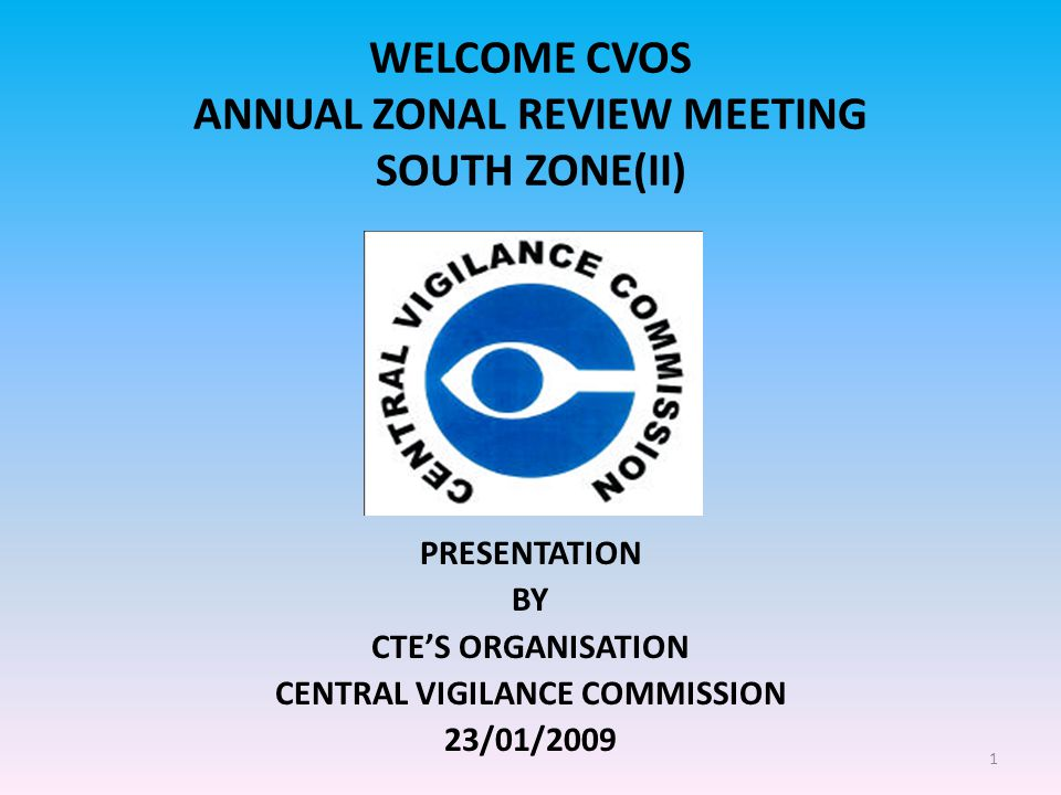 1 WELCOME CVOS ANNUAL ZONAL REVIEW MEETING SOUTH ZONE(II) PRESENTATION BY CTE'S ORGANISATION CENTRAL VIGILANCE COMMISSION 23/01/2009