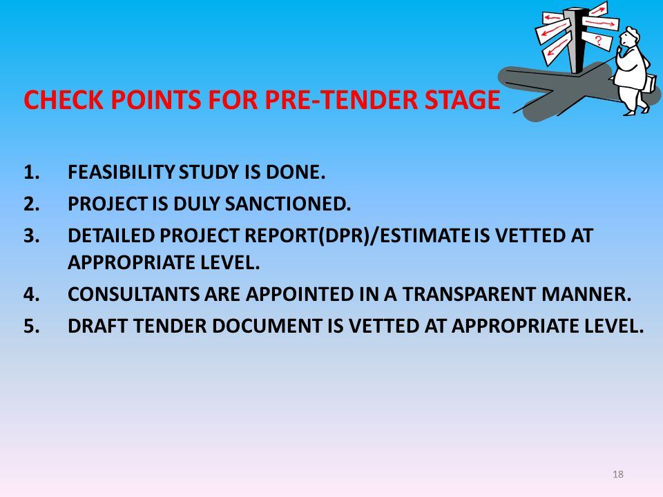 18 CHECK POINTS FOR PRE-TENDER STAGE 1.FEASIBILITY STUDY IS DONE.