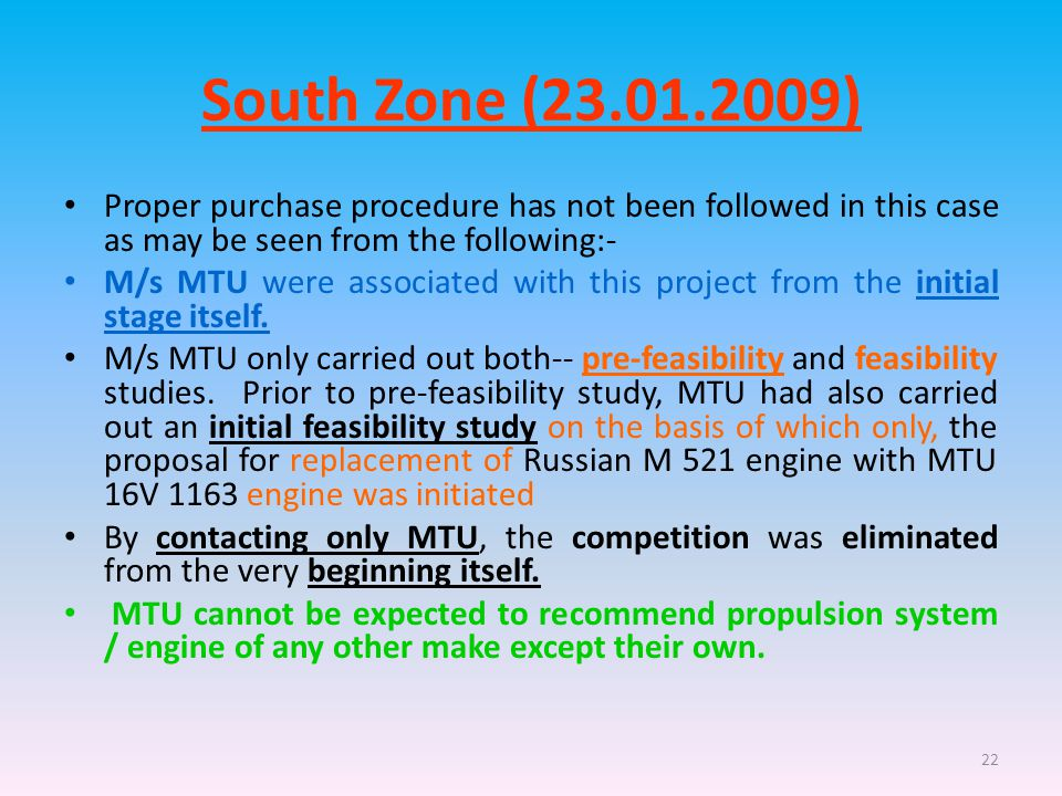 22 South Zone (23.01.2009) Proper purchase procedure has not been followed in this case as may be seen from the following:- M/s MTU were associated with this project from the initial stage itself.