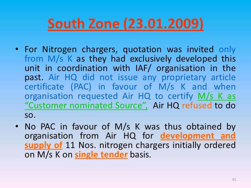 41 South Zone (23.01.2009) For Nitrogen chargers, quotation was invited only from M/s K as they had exclusively developed this unit in coordination with IAF/ organisation in the past.