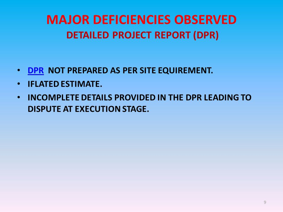 9 MAJOR DEFICIENCIES OBSERVED DETAILED PROJECT REPORT (DPR) DPR NOT PREPARED AS PER SITE EQUIREMENT.