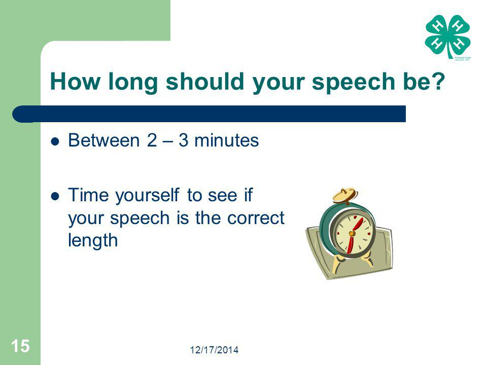 12/17/2014 15 How long should your speech be.