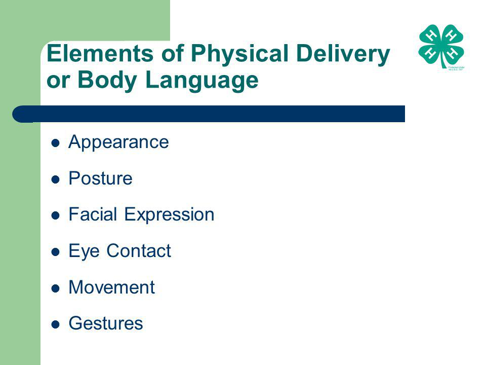 Elements of Physical Delivery or Body Language Appearance Posture Facial Expression Eye Contact Movement Gestures
