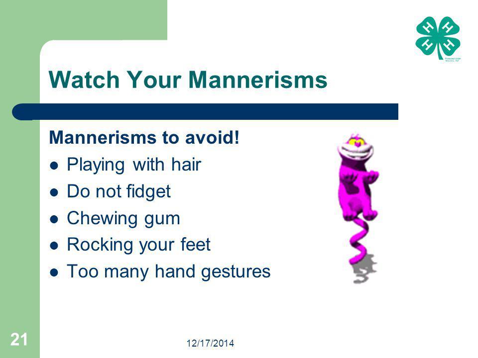 12/17/2014 21 Watch Your Mannerisms Mannerisms to avoid.