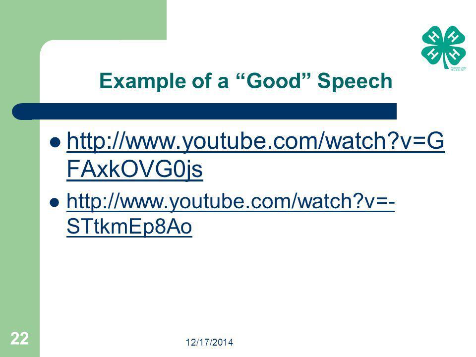 12/17/2014 22 Example of a Good Speech http://www.youtube.com/watch v=G FAxkOVG0js http://www.youtube.com/watch v=G FAxkOVG0js http://www.youtube.com/watch v=- STtkmEp8Ao http://www.youtube.com/watch v=- STtkmEp8Ao