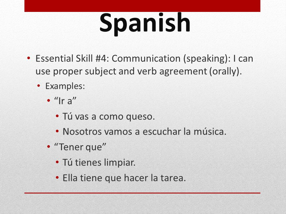 Spanish Essential Skill #4: Communication (speaking): I can use proper subject and verb agreement (orally).
