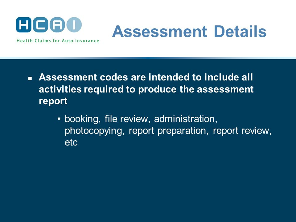 Assessment Details Assessment codes are intended to include all activities required to produce the assessment report booking, file review, administration, photocopying, report preparation, report review, etc